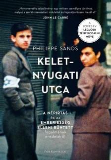 Philippe Sands - Kelet-nyugati utca - A népirtás és az emberiesség elleni bűntett fogalmának eredetéről [eKönyv: epub, mobi]