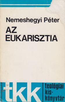 Nemeshegyi Péter - Az eukarisztia [antikvár]