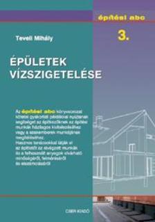 Teveli Mihály - Épületek vízszigetelése - Építési abc 3.