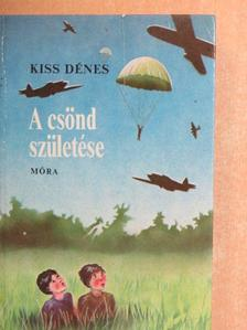 Kiss Dénes - A csönd születése [antikvár]