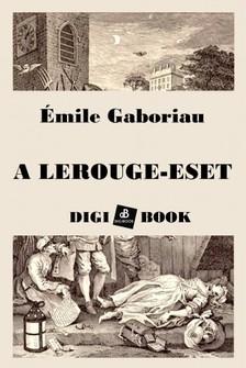 ÉMILE GABORIAU - A Lerouge-eset [eKönyv: epub, mobi]