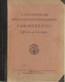 A Gyulafehérvári Római Katolikus Egyházmegye tanintézetei az 1939-40 tanévben [antikvár]