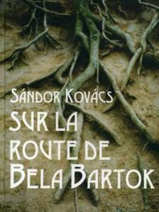 Kovács Sándor - Sur la route de Bela Bartok (Bartók Béla útján)