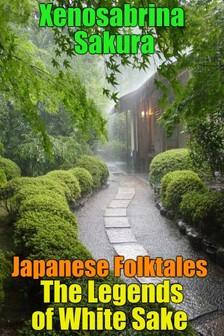 Sakura Xenosabrina - Japanese Folktales The Legends of White Sake [eKönyv: epub, mobi]
