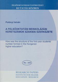 Polónyi István - A felsőoktatási beiskolázási keretszámok szakmai szerkezete [antikvár]