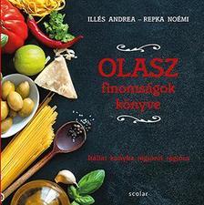 Illés Andrea - Repka Noémi - Olasz finomságok könyve - Itáliai konyha régióról régióra