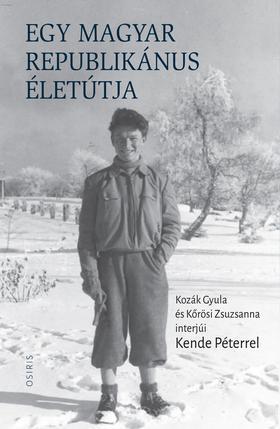 KENDE PÉTER - Egy magyar republikánus életútja - Kozák Gyula és Kőrösi Zsuzsanna interjúi Kende Péterrel