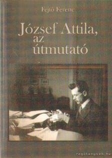 Fejtő Ferenc - József Attila, az útmutató [antikvár]