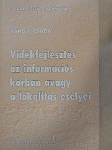 Varga Csaba - Vidékfejlesztés az információs korban avagy a lokalitás esélyei [antikvár]