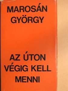 Marosán György - Az úton végig kell menni [antikvár]