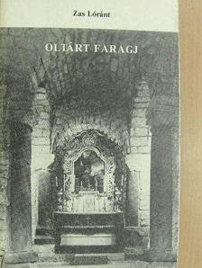 Zas Lóránt - Oltárt faragj [antikvár]