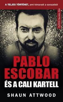 Shaun Attwood - Pablo Escobar és a cali kartell - A teljes történet, ami kimaradt a NETFLIX-en