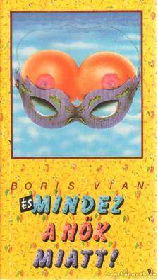 Boris Vian - És mindez a nők miatt! [antikvár]