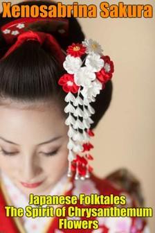 Sakura Xenosabrina - Japanese Folktales The Spirit of Chrysanthemum Flowers [eKönyv: epub, mobi]
