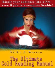 Westen Nicky J - The Ultimate Cold Reading Manual : Dazzle Your Audience Like A Pro, Even If You're A Complete Newbie! [eKönyv: epub, mobi]