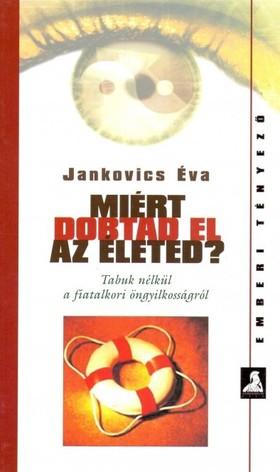 Jankovics Éva - Miért dobtad el az életed?