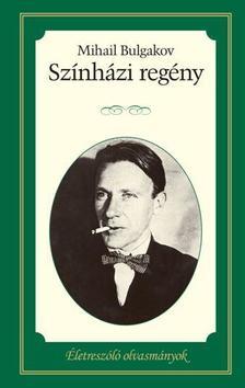 Michail Bulgakov - SZÍNHÁZI REGÉNY