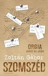 Zoltán Gábor - Szomszéd - Orgia előtt és után [eKönyv: epub, mobi]
