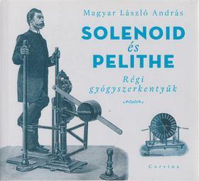 MAGYAR LÁSZLÓ ANDRÁS - Solenoid és Pelithe [antikvár]
