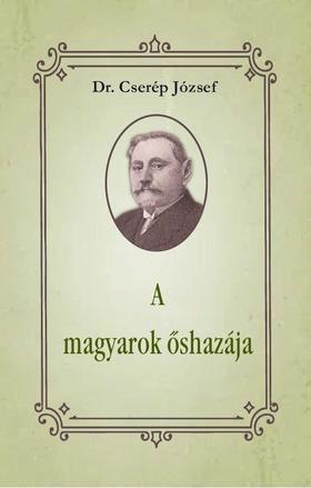 Dr. Cserép József - A magyarok őshazája