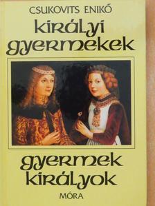 Csukovits Enikő - Királyi gyermekek-gyermek királyok [antikvár]