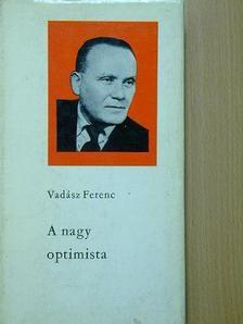 Vadász Ferenc - A nagy optimista [antikvár]