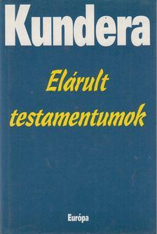 Milan Kundera - Elárult testamentumok [antikvár]