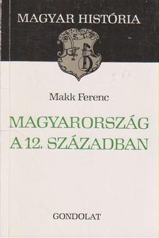 Makk Ferenc - Magyarország a 12. században [antikvár]