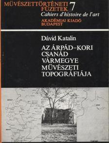 Dávid Katalin - Az Árpád-kori Csanád vármegye művészeti topográfiája [antikvár]