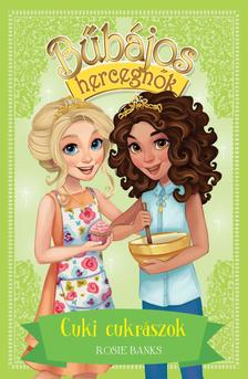 Rosie Banks - Bűbájos hercegnők 10. - Cuki cukrászok