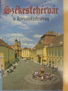 Kovács Péter - Székesfehérvár a koronázóváros [antikvár]