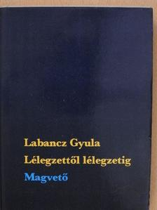 Labancz Gyula - Lélegzettől lélegzetig (dedikált példány) [antikvár]