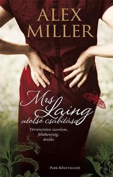 Alex Miller - Mrs. Laing utolsó csábítása