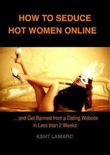 Lamarc Kent - How to Seduce Hot Women Online [eKönyv: epub, mobi]