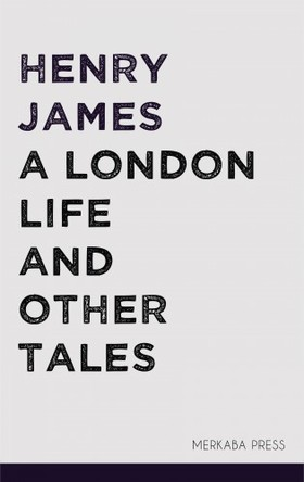 Henry James - A London Life and Other Tales