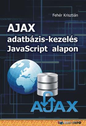 Fehér Krisztián - AJAX adatbázis-kezelés Javascript alapon