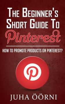 Öörni Juha - The Beginner's Short Guide to Pinterest [eKönyv: epub, mobi]