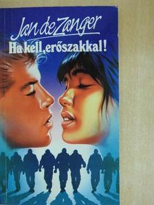Jan de Zanger - Ha kell, erőszakkal! [antikvár]