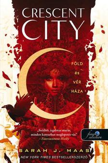 Sarah J. Maas - Crescent City - Föld és vér háza (Crescent City 1.)