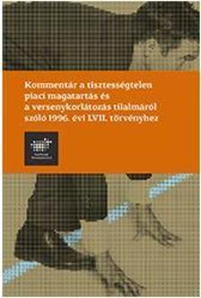 Többen - Kommentár a tisztességtelen piaci magatartás és versenykorlátozás tilalmáról szóló 1996. évi LVII. törvényhez
