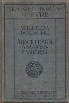 Bölsche, Wilhelm - A bacillustól a majomemberig [antikvár]