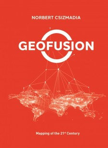 Csizmadia Norbert - Geofusion - Mapping of the 21st Century [eKönyv: epub, mobi]