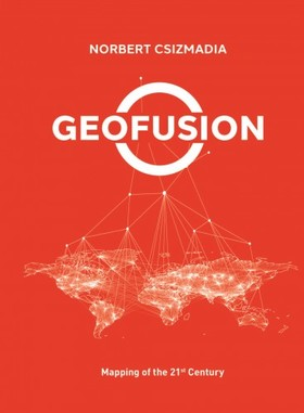 Csizmadia Norbert - Geofusion - Mapping of the 21st Century [eKönyv: epub, mobi]