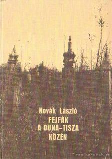 Novák László - Fejfák a Duna-Tisza közén [antikvár]