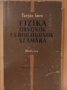 Tarján Imre - Fizika orvosok és biológusok számára [antikvár]