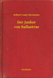 ROBERT LOUIS STEVENSON - Der Junker von Ballantrae [eKönyv: epub, mobi]