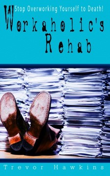 Hawkins Trevor - Workaholic's Rehab [eKönyv: epub, mobi]