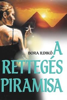 Bora Ildikó - A rettegés piramisa [eKönyv: epub, mobi]