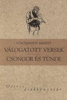 Vörösmarty Mihály - Vörösmarty Mihály válogatott versek - Csongor és Tünde - Osiris diákkönyv