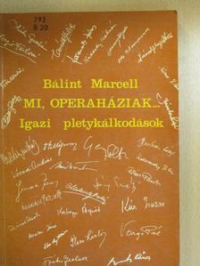 Bálint Marcell - Mi, operaháziak... [antikvár]
